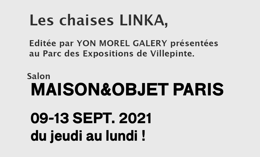 Maison & Objet, from September 9 to 13, 2021, the LINKA Chairs presented by YON MOREL Gallery